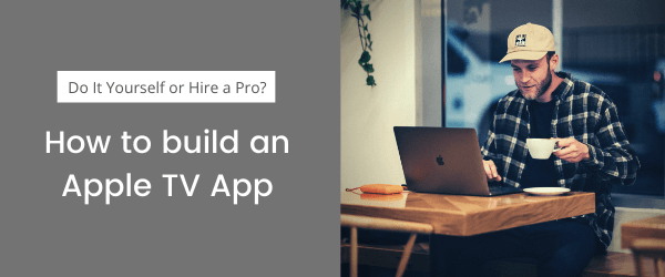 Tech Problems Solved: 3 Reasons You Don't Need a Developer to Build Your Apple TV App